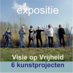 Expositie Visie op Vrijheid, 6 kunstprojecten (opening + programma)
